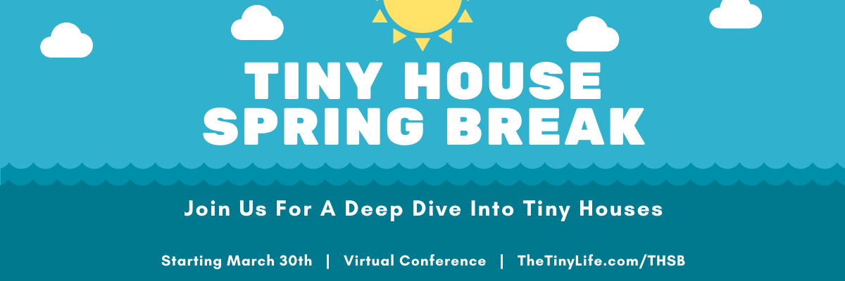 Tiny House spring break